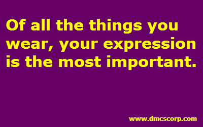 Of all the things you  wear, your expression  is the most important.