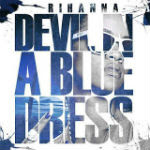 Rihanna – Devil In A Blue Dress 2012
