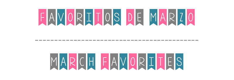 Favoritos de marzo. March favorites.