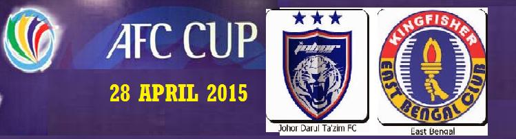 Siaran Langsung JDT Vs East Bengal FC 28 April 2015