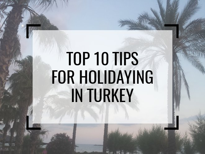 Top 10 Tips for Visiting Holidaying Turkey