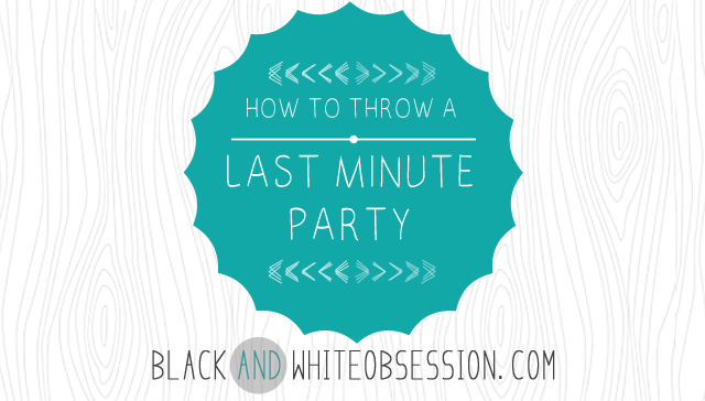 Black and white obsession how to throw a last minute for Last minute party food