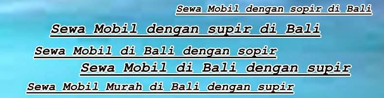 Sewa Mobil di Bali termurah, Sewa mobil di bali murah, sewa mobil murah di bali, sewa mobil dengan sopir di bali