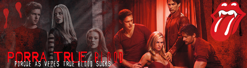 Porra True Blood!