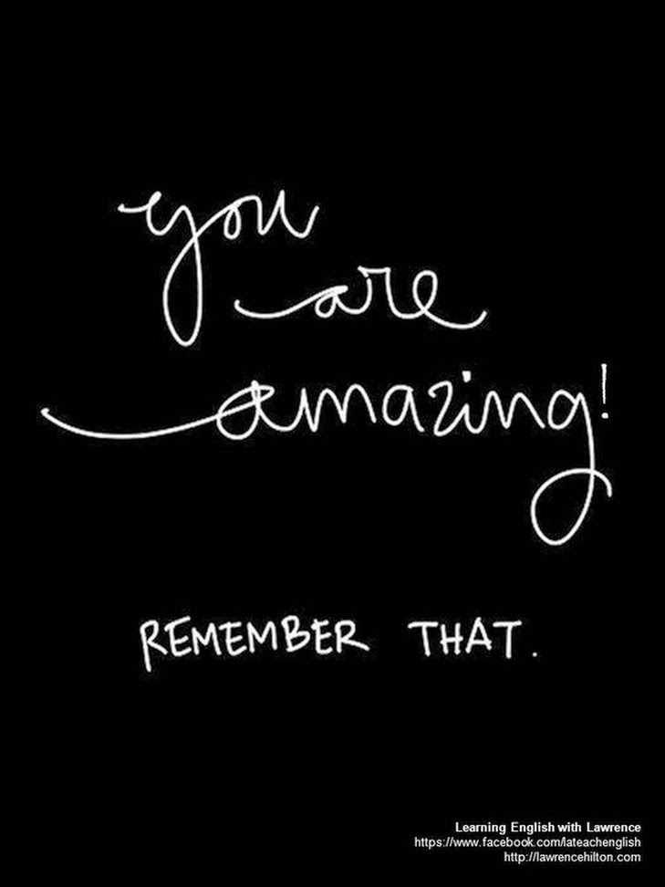 """You are amazing! Remember that."" ~ Lawrence Hilton; Learning English with Lawrence https://www.facebook.com/lateachenglish http://lawrencehilton.com"