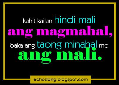 Kahit kailan hindi mali ang magmahal,  baka ang taong minahal mo ang mali.