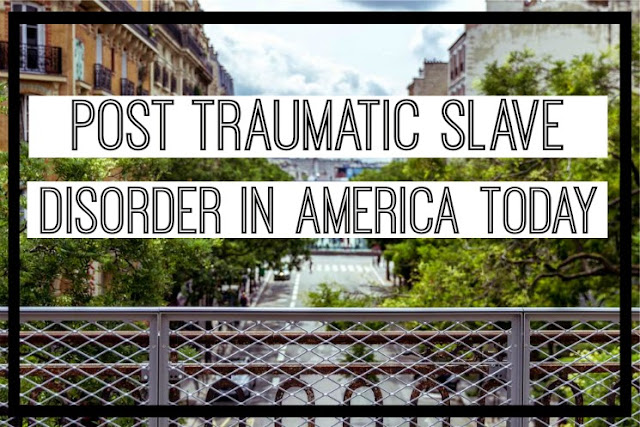 Post-Traumatic Slave Disorder:  Aspects of Slavery That Are Still Affecting Black Americans Today