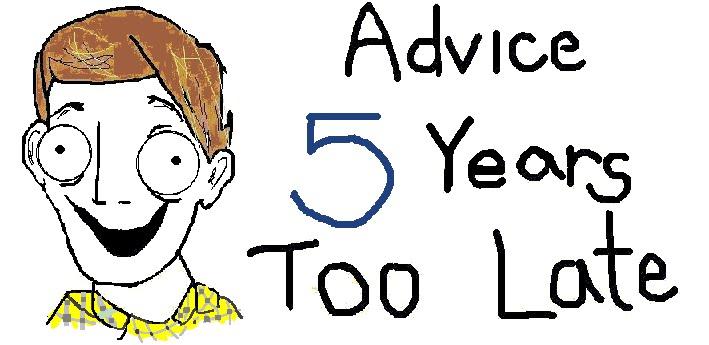 Advice 5 Years Too Late