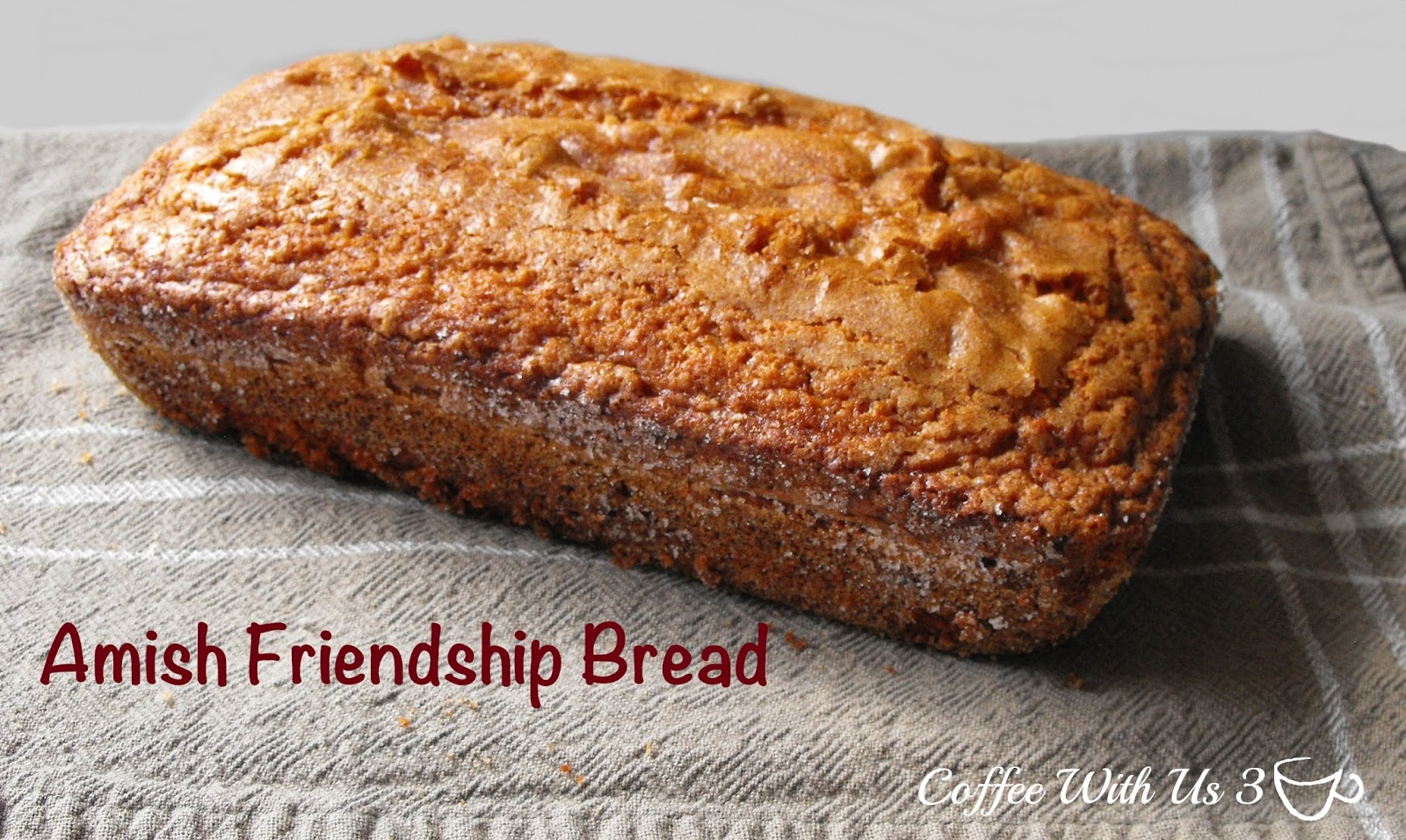 Amish Friendship Bread by Coffee With Us 3 #recipes
