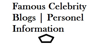 Famous Celebrity Blogs | Personel Information |Biography |Hidden Truth