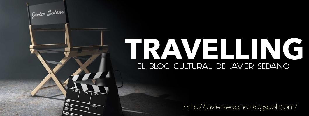 TRAVELLING: El blog cultural de Javier Sedano