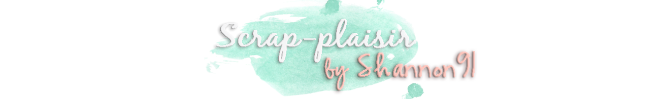 Scrap Plaisir : le scrap de shannon91