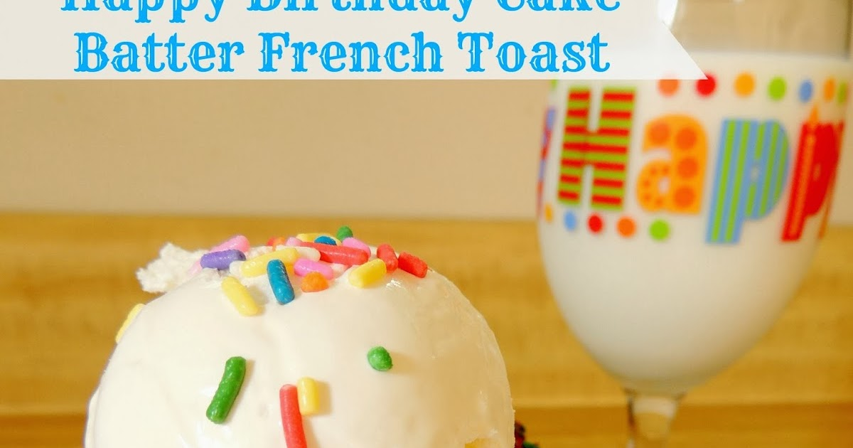 Frugal Foodie Mama: Happy Birthday Cake Batter French Toast