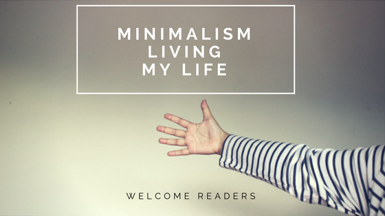 Minimalism, Living and My Life