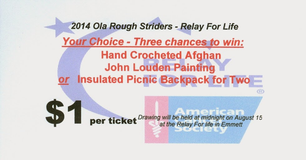 Raffle Tickets available at the Ola Inn or any Ola Rough Striders/Relay For Life team member