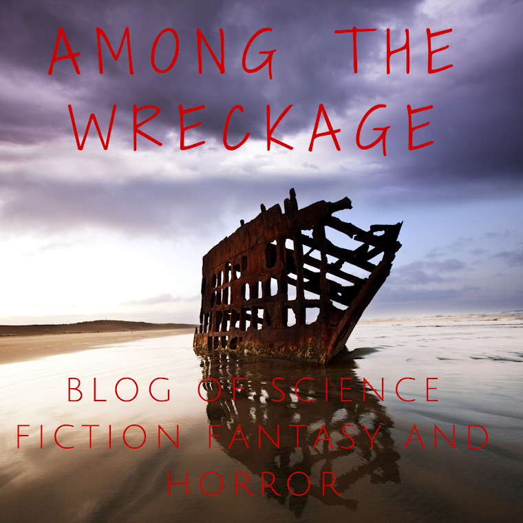 Among the Wreckage: Blog of SF/Fantasy and Horror