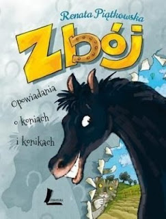 Renata Piątkowska. Zbój. Opowiadania o koniach i konikach.