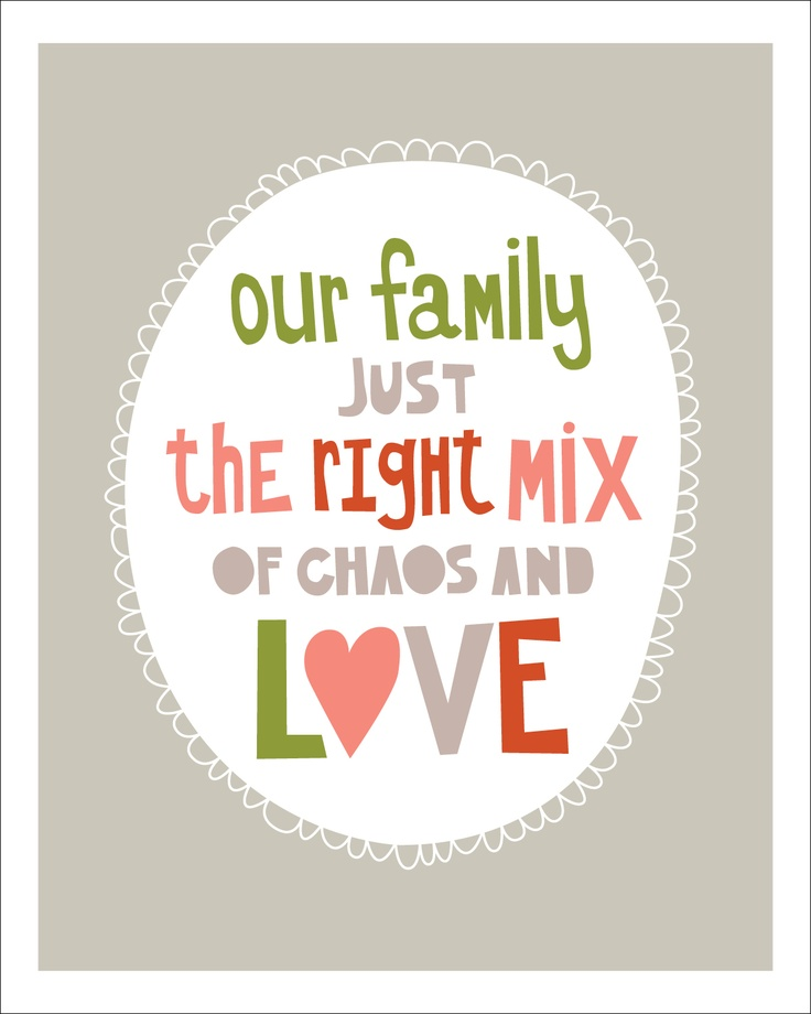 Our family just the right mix of chaos and love. ~ God is