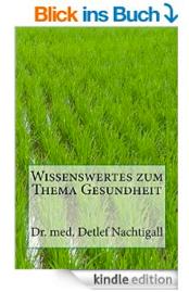http://www.amazon.de/Wissenswertes-zum-Thema-Gesundheit-Naturheilverfahren/dp/1500927139/ref=sr_1_6?ie=UTF8&qid=1436713586&sr=8-6&keywords=Detlef+Nachtigall