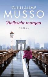 http://www.amazon.de/Vielleicht-morgen-Roman-Guillaume-Musso/dp/3866123760/ref=sr_1_1?ie=UTF8&qid=1412054700&sr=8-1&keywords=vielleicht+morgen