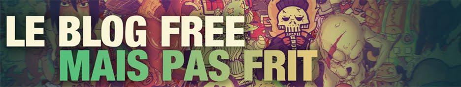 Le blog free mais pas frit. Alex