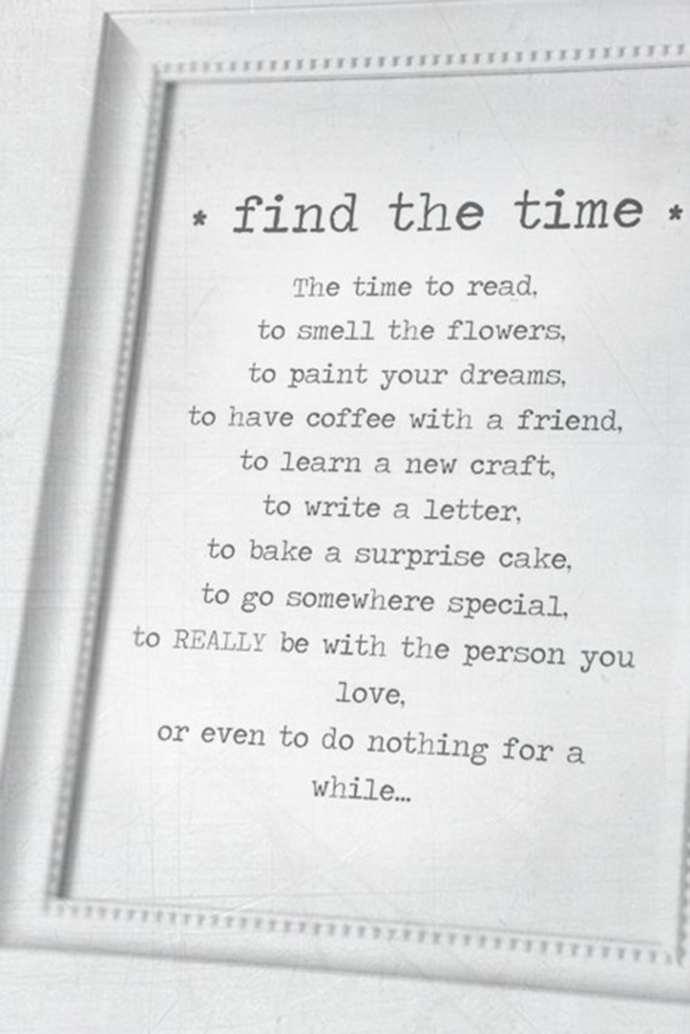 Find the time to enjoy your life
