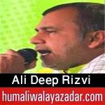 http://www.humaliwalayazadar.com/2015/04/ali-deep-rizvi-manqabat-2015.html