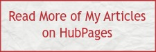 Read More of My Articles on HubPages