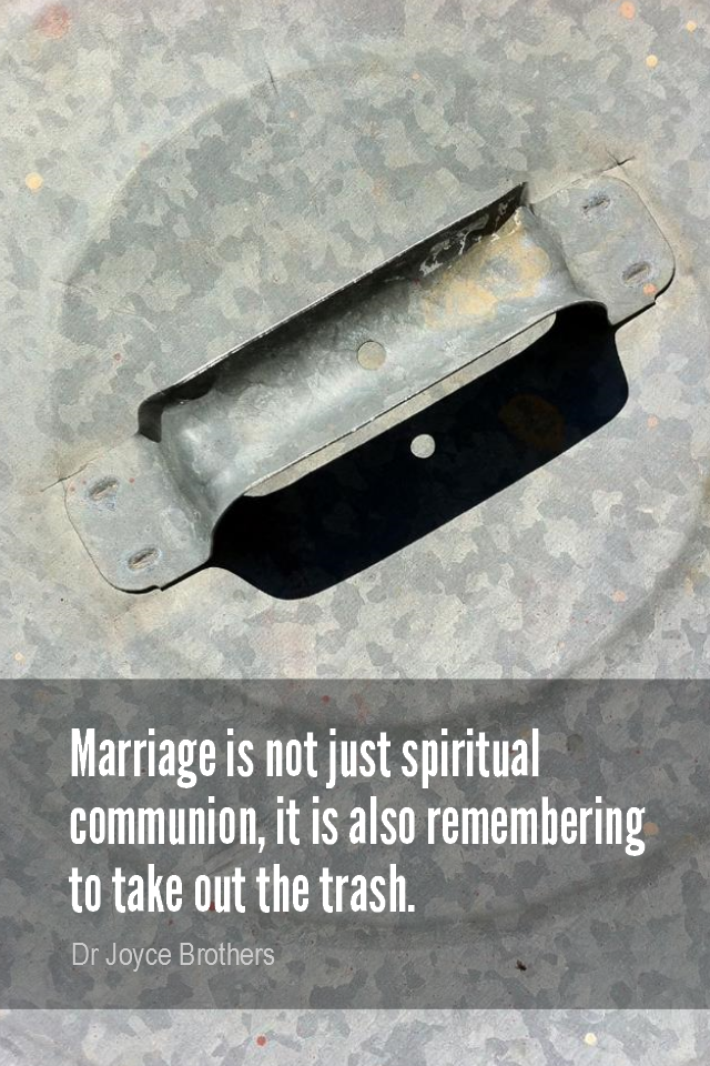 visual quote - image quotation for MARRIAGE - Marriage is not just spiritual communion, it is also remembering to take out the trash. - Dr Joyce Brothers
