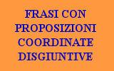 FRASI CON PROPOSIZIONI COORDINATE DISGIUNTIVE