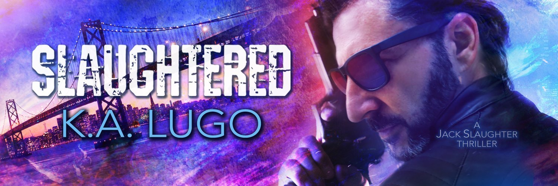Jack Slaughter Thrillers by KA Lugo