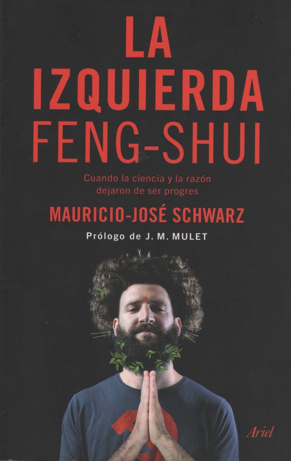 Mauricio-José Schwarz (La izquierda Feng-Shui) Cuando la ciencia y la razón dejaron de ser progres