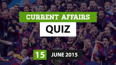 Current Affairs Quiz 15 June 2015
