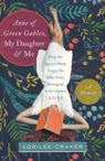 Anne of Green Gables, My Daughter, and Me: What My Favorite Book Taught Me about Grace, Belonging,