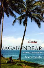 """Libro Publicado: """"Vagabundear. Historias de Viajes- Huidas"""", publicado gracias al apoyo del Fondec"""