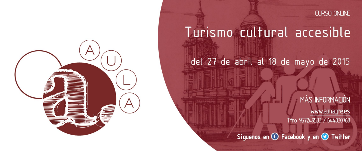 Contenido del texto: Curso on line Turismo cultural Accesible, del 27 de abril al 18 de mayo de 2015. Más información www.almagre.es. Teléfono: 957249533 y 644030768
