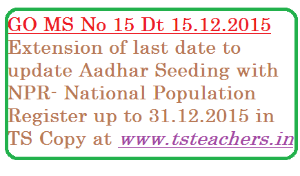 National Population Register (NPR) – Updating of NPR and seeding of Aadhaar in the NPR Database – Extension of time period for completion of house to house   enumeration   work   under   National   Population   Register    upto   31st December, 2015 – Orders - Issued. go-15-aadhar-seeding-npr-national-population-register-extension