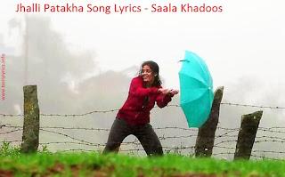 Jhalli Patakha Song Lyrics - Saala Khadoos