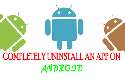 Completely uninstall an app on Android
