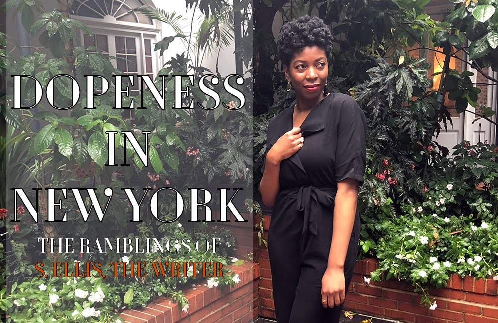 Dopeness in NY: The Ramblings of S.Ellis, the writer.