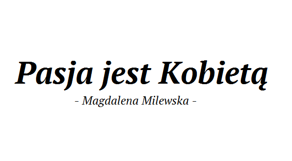 MAGDA MILEWSKA | PASJA JEST KOBIETĄ