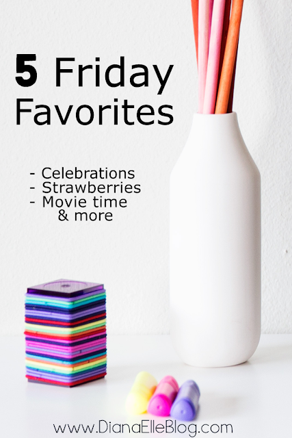Five Friday Favorites - Celebrations, Strawberry picking & more