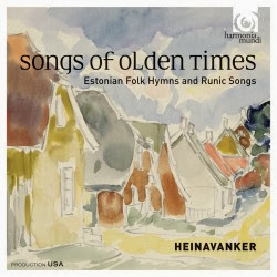 Songs of Olden Times: Estonian Folk Hymns and Runic Songs: Heinavanker
