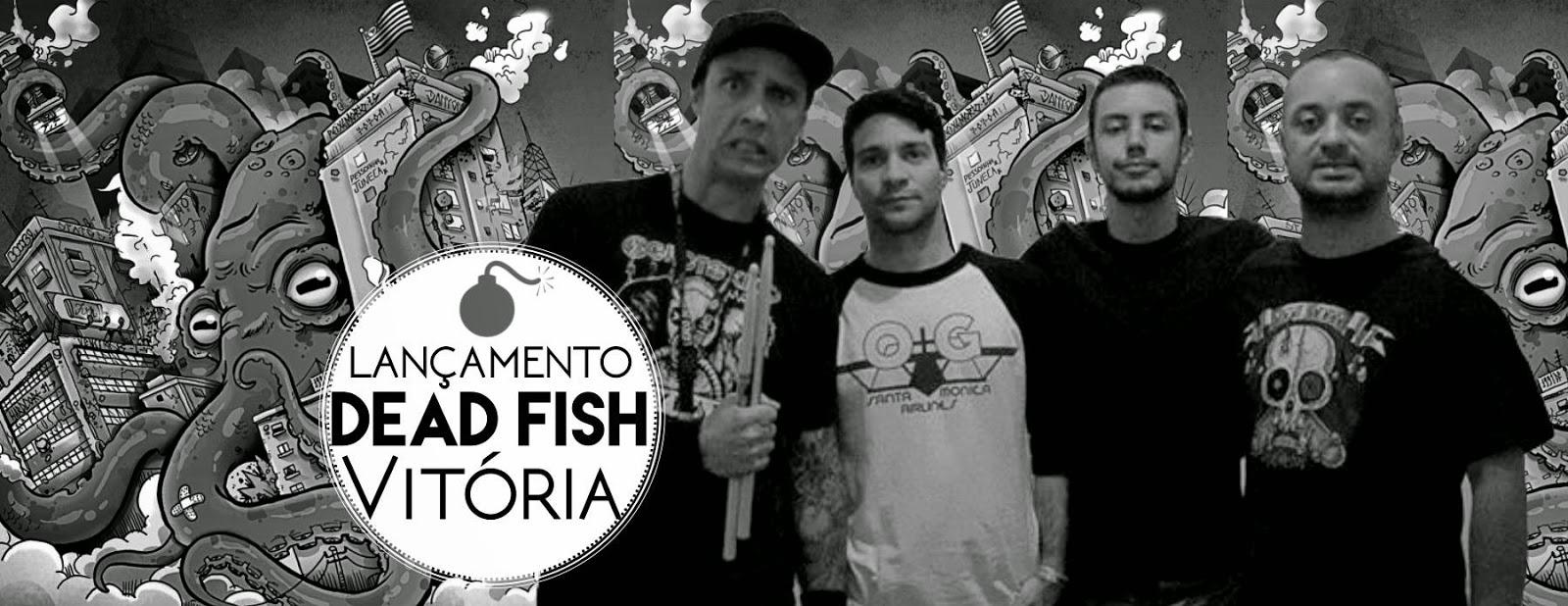 Lançamento: Dead Fish - Vitória