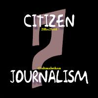 CITIZEN JOURNALISM OLEH KHAIRUL AKMAL