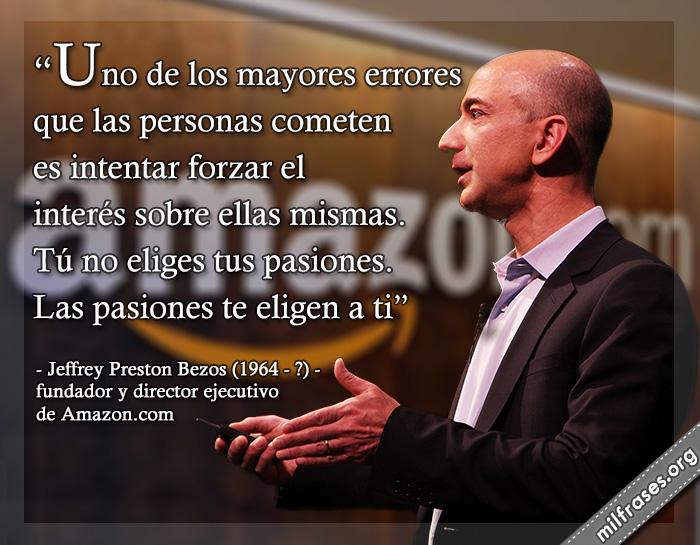frases de Jeffrey Preston Bezos (Albuquerque, Nuevo México, 12 de enero de 1964) es el fundador y director ejecutivo de Amazon.com.