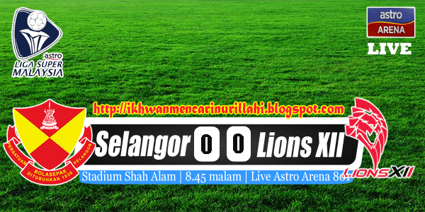 Live Streaming Selangor vs  Lions XII 27 April 2013 - Liga Super 2013
