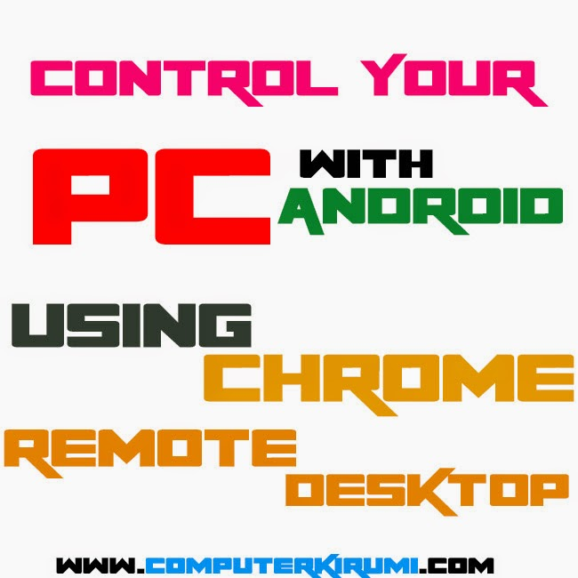 CONTROL YOUR PC WITH YOUR ANDROID-CHROME REMOTE DESKTOP