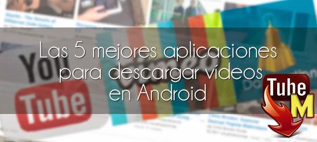 Las 5 mejores aplicaciones para descargar vídeos en Android