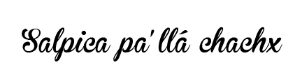 Salpica pa' llá chach@